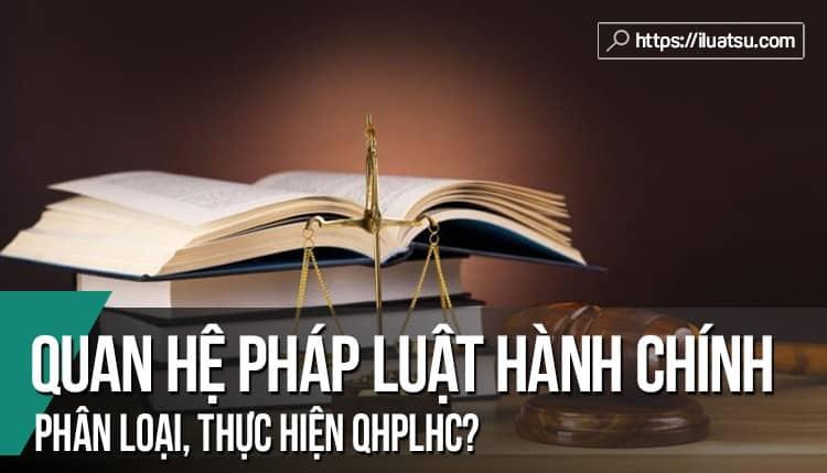 Quan hệ pháp luật hành chính là gì? Đặc điểm và phân loại quan hệ pháp luật hành chính Việt Nam?