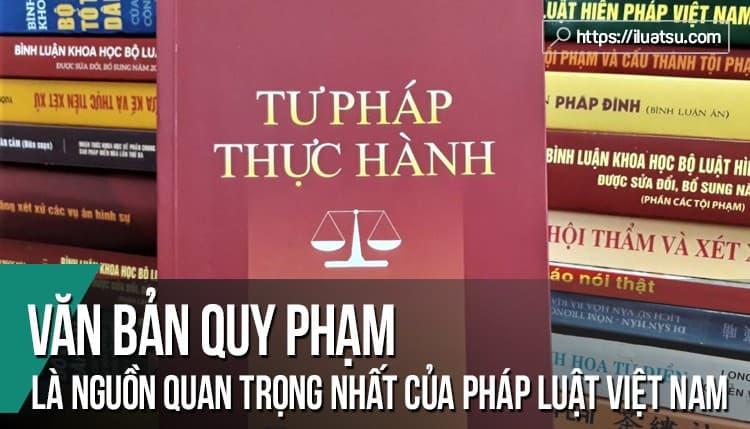 Tại sao văn bản quy phạm pháp luật (VBQPPL) là loại nguồn quan trọng nhất của pháp luật Việt Nam hiện nay