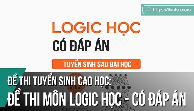 [CÓ ĐÁP ÁN] Đề thi môn Logic học - Tuyển sinh sau đại học
