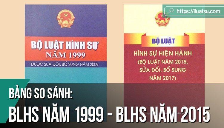 [SO SÁNH] Bảng so sánh Bộ luật hình sự năm 1999 và 2015