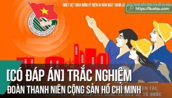 Trắc nghiệm tìm hiểu Đoàn Thanh niên Cộng sản Hồ Chí Minh có đáp án.