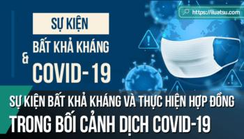 Áp dụng quy định pháp luật về sự kiện bất khả kháng và thực hiện hợp đồng khi hoàn cảnh thay đổi cơ bản trong bối cảnh dịch Covid-19 tại Việt Nam