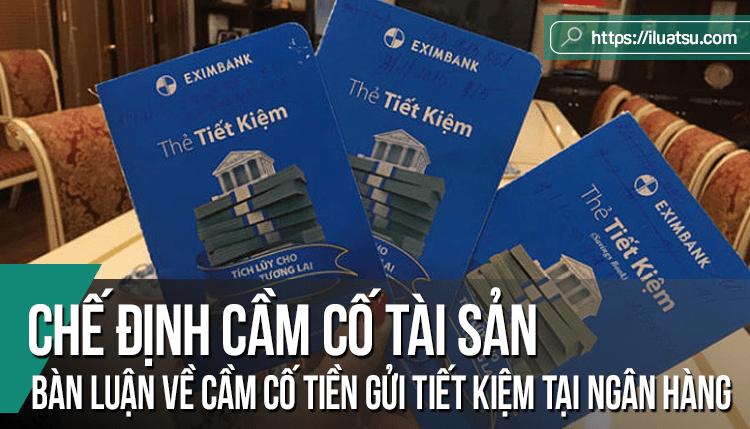 Chế định cầm cố tài sản trong Bộ luật dân sự 2015 và Bàn luận về cầm cố tiền gửi tiết kiệm tại Ngân hàng