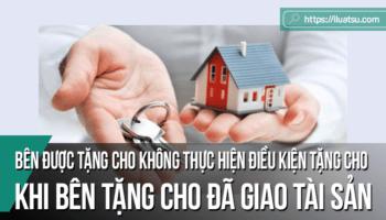 Hoàn thiện pháp luật đối với trường hợp bên được tặng cho không thực hiện điều kiện tặng cho khi bên tặng cho đã giao tài sản