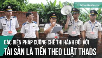 Các biện pháp cưỡng chế thi hành đối với tài sản là tiền theo quy định của Luật Thi hành án dân sự Việt Nam