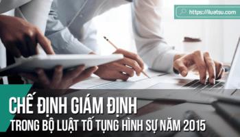 Chế định giám định trong Bộ luật Tố tụng hình sự năm 2015