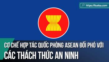 Cơ chế hợp tác quốc phòng ASEAN trong việc đối phó với các thách thức an ninh phi truyền thống