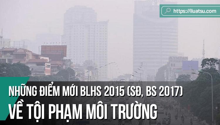Những điểm mới về tội phạm môi trường theo Bộ luật Hình sự năm 2015 được sửa đổi, bổ sung năm 2017