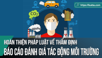 Hoàn thiện pháp luật về thẩm định báo cáo đánh giá tác động môi trường