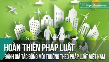 Đánh giá tác động môi trường theo pháp luật Việt Nam và một số kiến nghị nâng cao hiệu quả thực thi