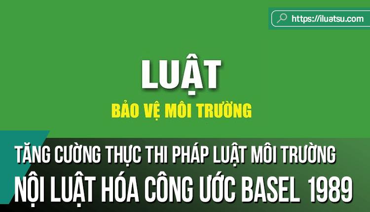 Tăng cường thực thi pháp luật môi trường tại Việt Nam thông qua nội luật hóa Công ước Basel 1989