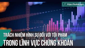 Trách nhiệm hình sự đối với tội phạm trong lĩnh vực chứng khoán ở Việt Nam nhìn từ yêu cầu phát triển bền vững thị trường chứng khoán