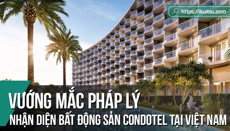 Nhận diện bất động sản condotel tại Việt Nam và một số vướng mắc pháp lý cần trao đổi