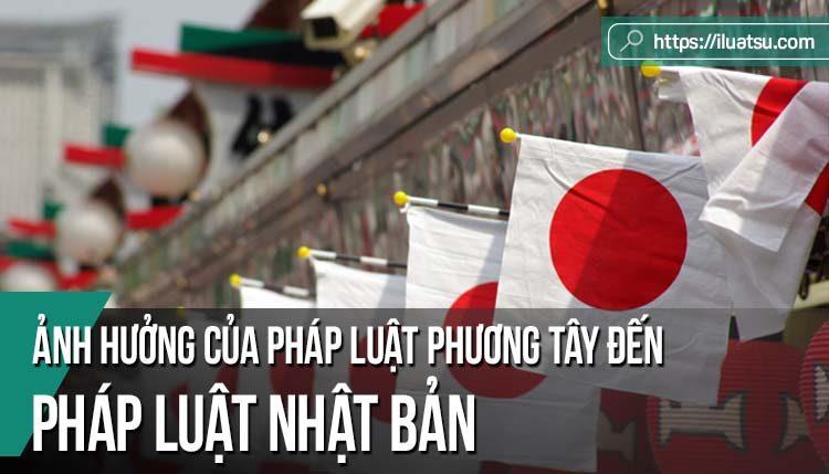 Ảnh hưởng của pháp luật phương Tây đến pháp luật Nhật Bản trong lịch sử và những giá trị tham khảo đối với Việt Nam trong bối cảnh hiện nay