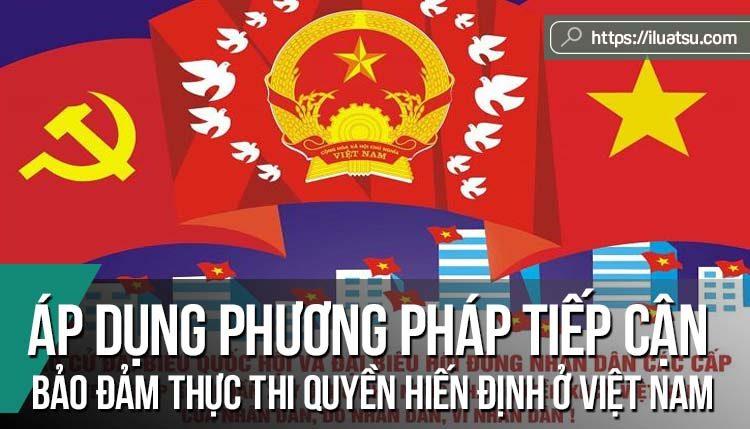 Áp dụng phương pháp tiếp cận dựa trên quyền trong việc bảo đảm thực thi các quyền hiến định ở Việt Nam