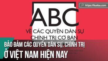 Bảo đảm các quyền dân sự, chính trị ở Việt Nam hiện nay - Một số khía cạnh lý luận, pháp lý, thực tiễn