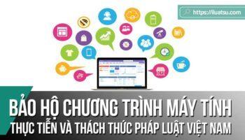 Bảo hộ chương trình máy tính theo pháp luật Việt Nam: Thực tiễn và thách thức