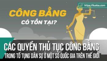 Các quyền thủ tục công bằng trong tố tụng dân sự ở một số quốc gia trên thế giới và ở Việt Nam