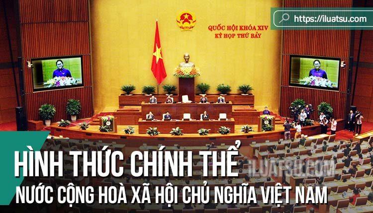 Chính thể của nước Cộng hoà xã hội chủ nghĩa Việt Nam