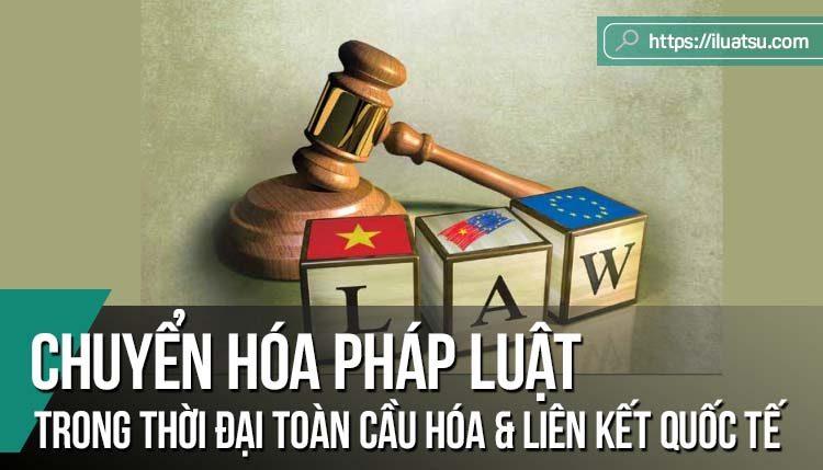 Chuyển hóa pháp luật trong thời đại toàn cầu hóa và liên kết quốc tế, khu vực