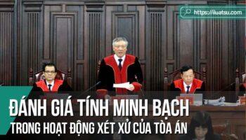 Minh bạch và đánh giá tính minh bạch trong hoạt động xét xử, thực hiện quyền tư pháp của Tòa án ở Việt Nam