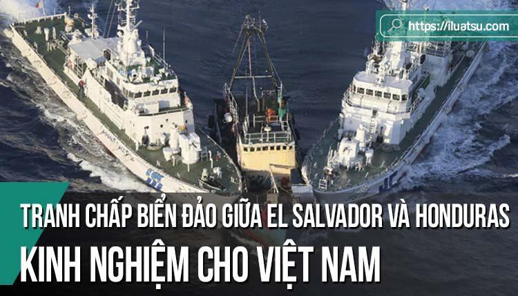 Giải quyết tranh chấp biển đảo giữa El Salvador và Honduras tại Tòa án Công lí quốc tế và kinh nghiệm cho Việt Nam