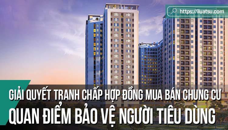 Giải quyết tranh chấp hợp đồng mua bán chung cư ở Việt Nam từ quan điểm bảo vệ người tiêu dùng