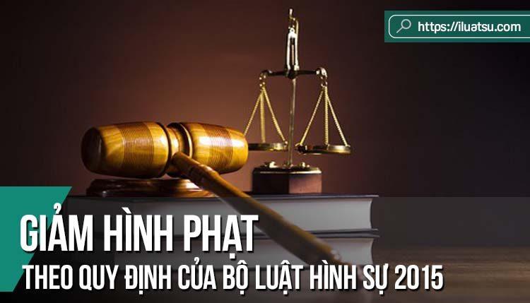 Giảm hình phạt theo quy định của Bộ luật Hình sự 2015 và một số vấn đề đặt ra