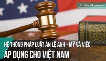 Hệ thống pháp luật án lệ Anh - Mỹ và việc áp dụng cho Việt Nam