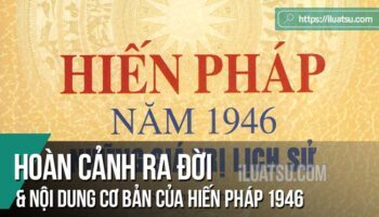 Hoàn cảnh ra đời và nội dung cơ bản của Hiến pháp 1946