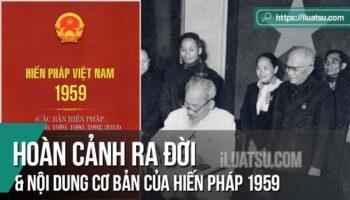 Hoàn cảnh ra đời và nội dung cơ bản của Hiến pháp 1959