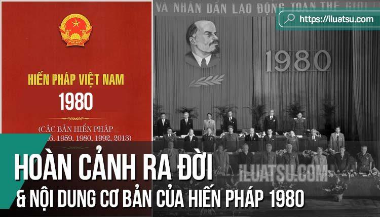 Hoàn cảnh ra đời và nội dung cơ bản của Hiến pháp 1980