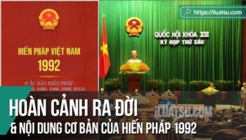 Hoàn cảnh ra đời và nội dung cơ bản của Hiến pháp 1992