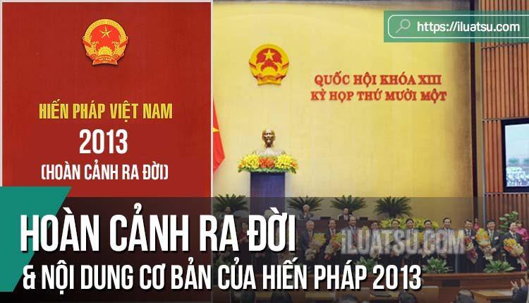 Hoàn cảnh ra đời và nội dung cơ bản của Hiến pháp 2013