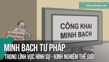Minh bạch tư pháp trong lĩnh vực hình sự ở một số quốc gia trên thế giới và kinh nghiệm cho Việt Nam