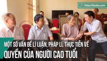 Một số vấn đề lí luận, pháp lí, thực tiễn về quyền của người cao tuổi