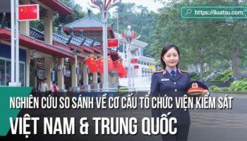 Nghiên cứu so sánh về Cơ cấu tổ chức của Viện Kiểm sát giữa Việt Nam và Trung Quốc