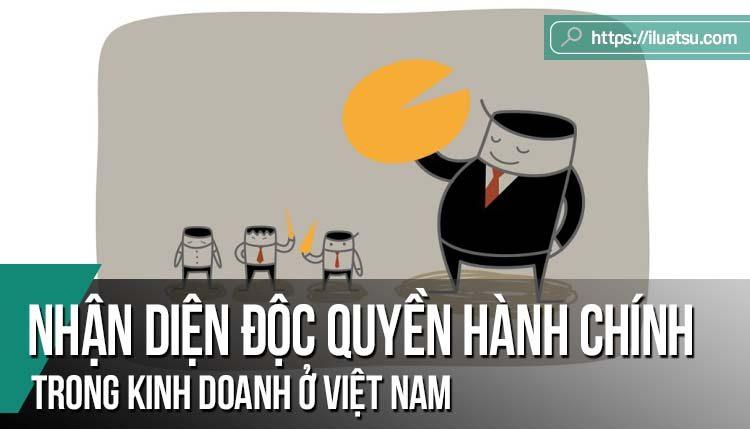 Nhận diện Độc quyền hành chính trong kinh doanh ở Việt Nam
