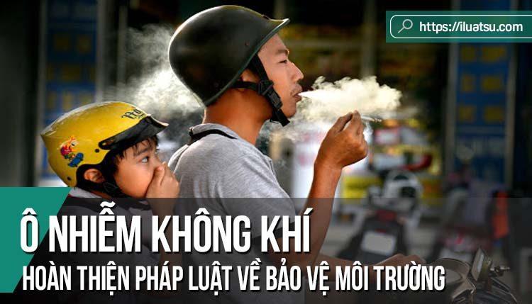 Ô nhiễm không khí - Hoàn thiện pháp luật Việt Nam về bảo vệ môi trường