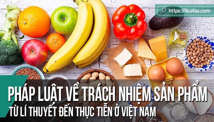 Pháp luật về trách nhiệm sản phẩm: Từ lí thuyết đến thực tiễn ở Việt Nam