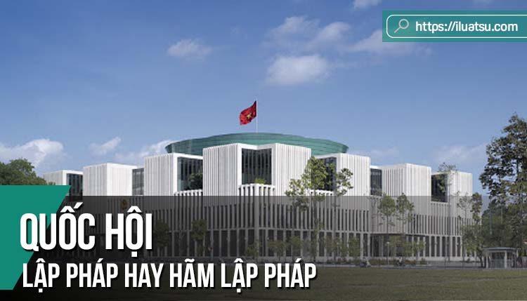 Quốc hội lập pháp hay hãm lập pháp