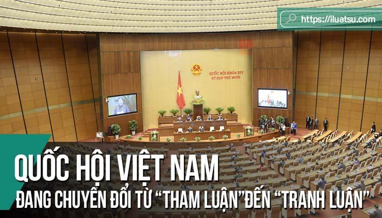 """Quốc hội Việt Nam đang chuyển đổi: Từ Quốc hội """"tham luận"""", đến Quốc hội """"tranh luận"""""""