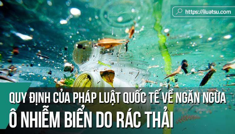 Một số quy định của pháp luật quốc tế về ngăn ngừa ô nhiễm biển do rác thải