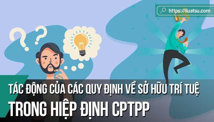 Tác động của các quy định về sở hữu trí tuệ trong Hiệp định Đối tác toàn diện và tiến bộ xuyên Thái Bình Dương đối với việc hoàn thiện pháp luật sở hữu trí tuệ Việt Nam