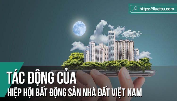 Tác động của Hiệp hội Bất động sản nhà đất Việt Nam trong tiến trình hoàn thiện pháp luật kinh doanh Bất động sản ở Việt Nam
