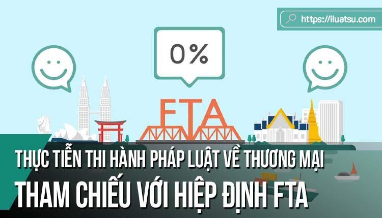 Thực tiễn thi hành pháp luật về thương mại tại Việt Nam hiện nay dưới góc nhìn tham chiếu với yêu cầu của các Hiệp định thương mại tự do (FTA) thế hệ mới