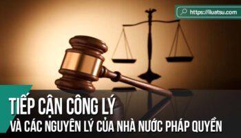 Tiếp cận công lý và các nguyên lý của nhà nước pháp quyền
