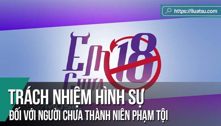 Trách nhiệm hình sự đối với người chưa thành niên phạm tội theo pháp luật hình sự Việt Nam hiện hành