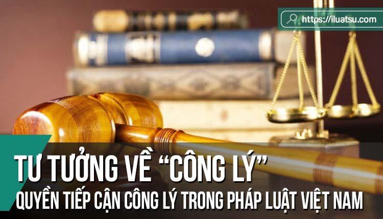 Tư tưởng về công lý và quyền tiếp cận công lý trong pháp luật Việt Nam