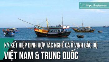 Về việc ký kết hiệp định hợp tác nghề cá ở Vịnh Bắc Bộ giữa Việt Nam và Trung Quốc